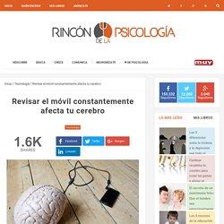 Revisar el móvil constantemente afecta tu cerebro Rincón de la Psicología Rincón de la Psicología
