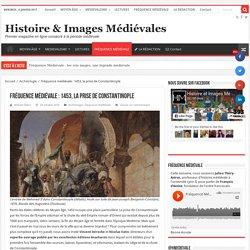 Fréquence médiévale : 1453, la prise de Constantinople – Histoire et Images Médiévales