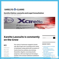 Xarelto Lawsuits Is constantly on the Grow – Xarelto Claims, Lawsuits and Legal Consultation