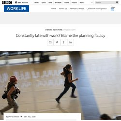 Constantly late with work? Blame the planning fallacy - BBC Worklife