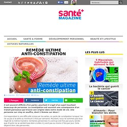 Remède ultime anti-constipation