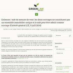Eolienne / mât de mesure de vent: les deux ouvrages ne constituent pas un ensemble immobilier unique et le mât peut être admis comme ouvrage d'intérêt général (CE, 9 juill.2014) - Green Law Avocat