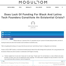 Does Lack Of Funding For Black And Latino Tech Founders Constitute An Existential Crisis? - Moguldom