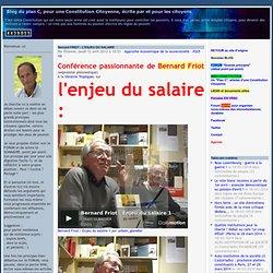 Bernard FRIOT : L'ENJEU DU SALAIRE - Blog du plan C, pour une Constitution Citoyenne, écrite par et pour les citoyens - Iceweasel