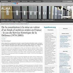De la constitution à la mise en valeur d'un fonds d'archives orales en France : le cas du Service historique de la Défense (1974-2005)