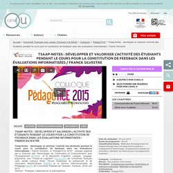 Tsaap-Notes : développer et valoriser l'activité des étudiants pendant le cours pour la constitution de feedback dans les évaluations informatisées / Franck Silvestre - Université Toulouse-Jean Jaurès (Toulouse II-le Mirail)