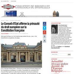 Coulisses de Bruxelles - Le Conseil d'Etat affirme la primauté du droit européen sur la Constitution française - Libération.fr