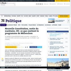 Nouvelle Constitution, sortie du nucléaire, UE : ce que contient le programme de Mélenchon