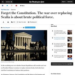 Forget the Constitution. The war over replacing Scalia is about brute political force.