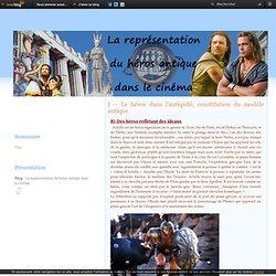I – Le héros dans l'antiquité, constitution du modèle antique - La représentation du héros antique dans le cinéma