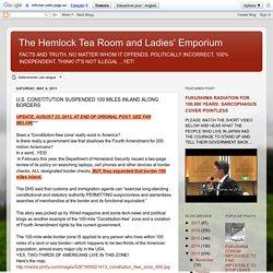 The Hemlock Tea Room and Ladies' Emporium: U.S. CONSTITUTION SUSPENDED 100 MILES INLAND ALONG BORDERS