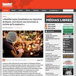 « Modifier notre Constitution sur injonction de Daech, c'est donner aux terroristes la victoire qu'ils espèrent