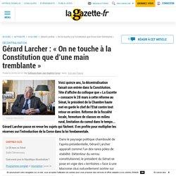 """Gérard Larcher : """"On ne touche à la Constitution que d'une main tremblante"""""""