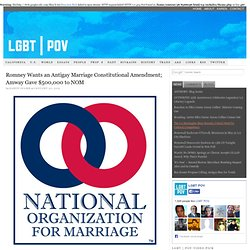 Romney Wants an Antigay Marriage Constitutional Amendment; Amway Gave $500,000 to NOM