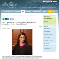 Amy Coney Barrett: Disaster for the constitutional separation between state and church - Freedom From Religion Foundation