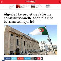 Algérie : Le projet de réforme constitutionnelle adopté à une écrasante majorité