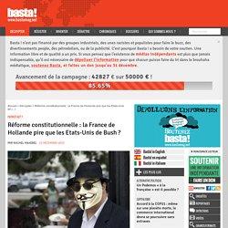 Réforme constitutionnelle : la France de Hollande pire que les Etats-Unis de Bush