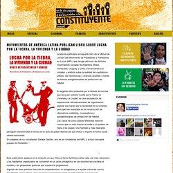 constituyente.cl MOVIMIENTOS DE AMÉRICA LATINA PUBLICAN LIBRO SOBRE LUCHA POR LA TIERRA, LA VIVIENDA Y LA CIUDAD - constituyente.cl
