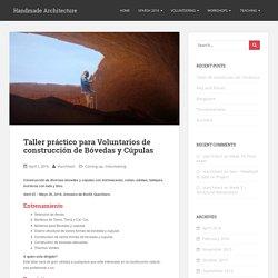 Taller práctico para Voluntarios de construcción de Bóvedas y Cúpulas – Handmade Architecture