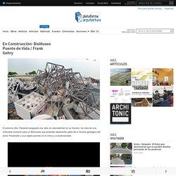 En Construcción: BioMuseo Puente de Vida / Frank Gehry