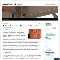 Materiales Construccion. Definicion, caracteristicas y tipos