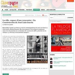 La ville, espace d'une rencontre En Construcción de José Luis Guerin - Dossiers - Cinespagne.com