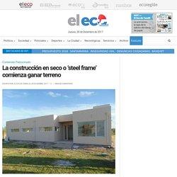 La construcción en seco o 'steel frame' comienza ganar terreno