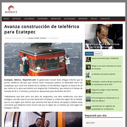 Avanza construcción de teleférico para EcatepecReporte 5