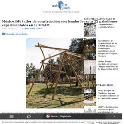 México DF: taller de construcción con bambú levanta 22 pabellones experimentales en la UNAM