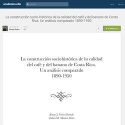 La construcción socio-histórica de la calidad del café y del banano de Costa Rica. Un análisis comparado 1890-1950