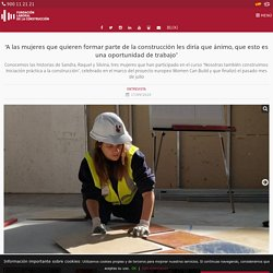 """""""A las mujeres que quieren formar parte de la construcción les diría que mucho ánimo, que esto es una oportunidad de trabajo"""""""
