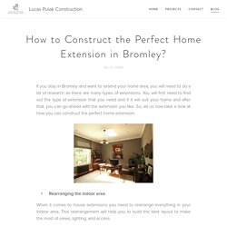 How to Construct the Perfect Home Extension in Bromley?