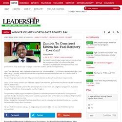 Zambia To Construct $190m Bio-Fuel Refinery - President