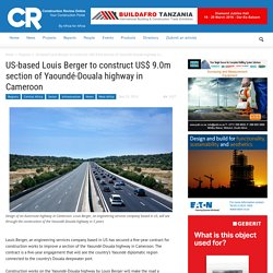 US-based Louis Berger to construct US$ 9.0m section of Yaoundé-Douala highway in Cameroon