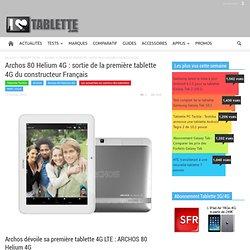 Archos 80 Helium 4G : sortie de la première tablette 4G du constructeur Français