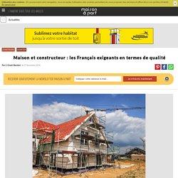 Maison et constructeur: les Français exigeants en termes de qualité - 08/11/16
