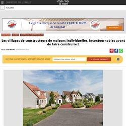 Les villages de constructeurs de maisons individuelles, incontournables? - 06/12/16