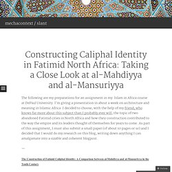 Constructing Caliphal Identity in Fatimid North Africa: Taking a Close Look at al-Mahdiyya and al-Mansuriyya