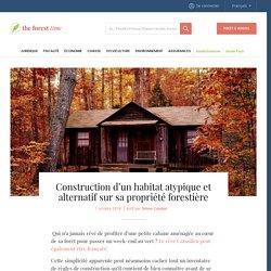 Construction d'un habitat atypique et alternatif sur sa propriété forestière