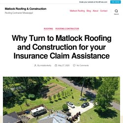 Why Turn to Matlock Roofing and Construction for your Insurance Claim Assistance – Matlock Roofing & Construction