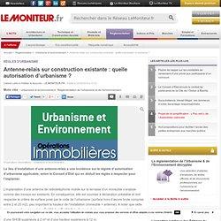 Antenne-relais sur construction existante : quelle autorisation d'urbanisme ? - Règles d'urbanisme