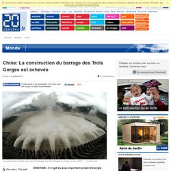 Chine: La construction du barrage des Trois Gorges est achevée