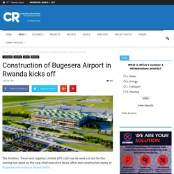 Construction of Bugesera Airport in Rwanda kicks off