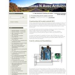 2- Construction de la mini centrale - Mon Réseau N avec Arduino