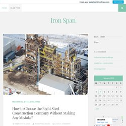 How to Choose the Right Steel Construction Company Without Making Any Mistake? – Iron Span