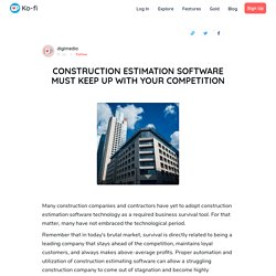 CONSTRUCTION ESTIMATION SOFTWARE MUST KEEP UP WITH YOUR COMPETITION