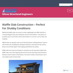 Waffle Slab Construction – Perfect For Shabby Conditions – Gilcon Structural Engineers