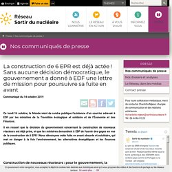 La construction de 6 EPR est déjà actée! Sans aucune décision démocratique, le gouvernement a donné à EDF une lettre de mission pour poursuivre sa fuite en avant