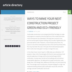 WAYS TO MAKE YOUR NEXT CONSTRUCTION PROJECT GREEN AND ECO-FRIENDLY - article directory