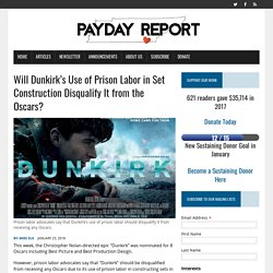 Will Dunkirk's Use of Prison Labor in Set Construction Disqualify It from the...